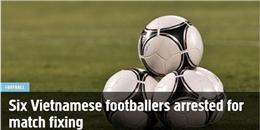 [Bóng Đá] Báo chí thế giới lại xôn xao bởi nạn cá độ tại V-League