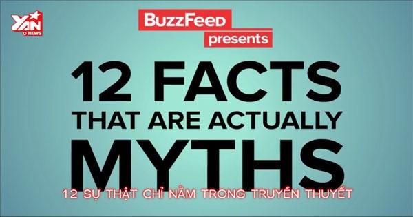 """12 sự thật chỉ có trong """"truyền thuyết"""""""