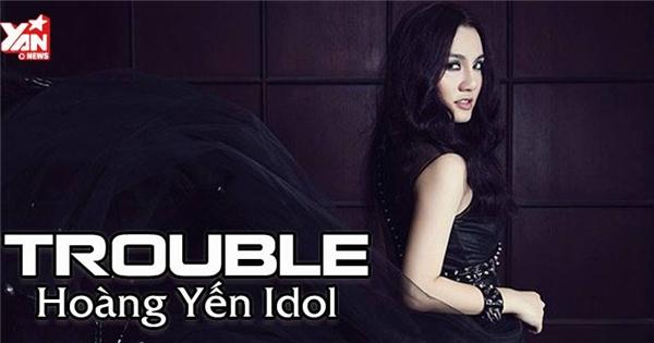 Hoàng Yến Idol - Trouble
