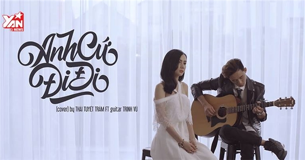 """Thái Tuyết Trâm tâm trạng với bản acoustic cover """"Anh cứ đi đi"""""""