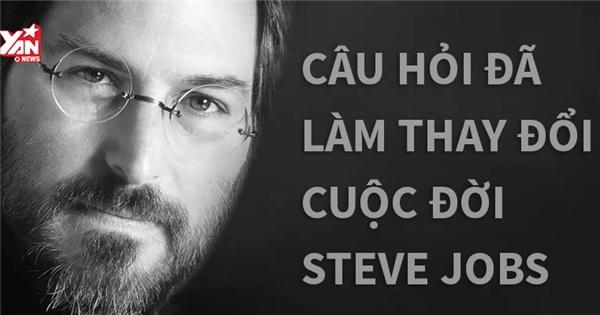 Câu hỏi đã làm thay đổi cuộc đời Steve Jobs