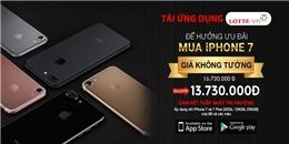 Ứng dụng mua sắm LOTTE mở bán iPhone 7 giá thấp không tưởng