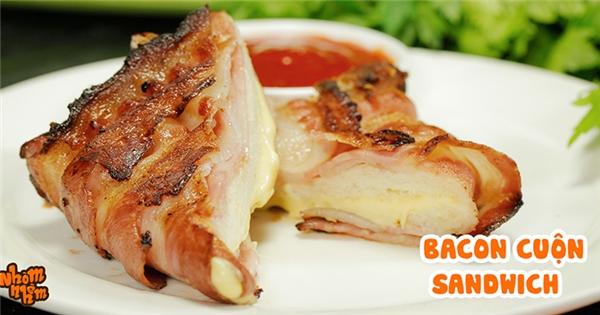 """[Nhòm Nhèm] """"Chết thèm"""" với món bacon cuộn sandwich ngon đậm đà"""